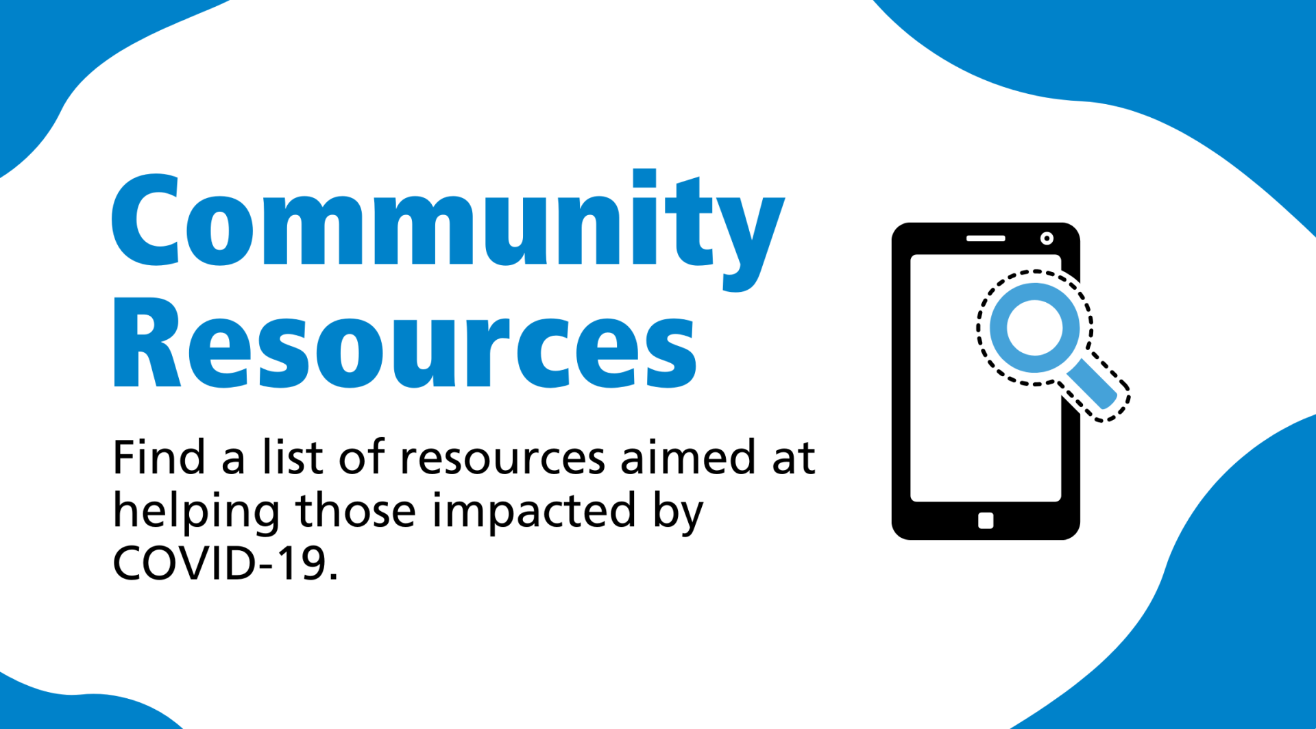 Community Resources: Find a list of resources aimed at helping those impacted by COVID-19.