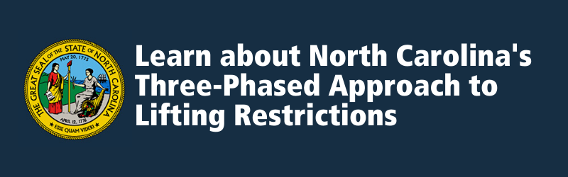 Learn about North Carolina's Three-Phased Approach to Lifting Restrictions